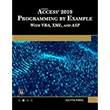 Microsoft Access 2019 Programming by Example with Vba, XML, and ASP