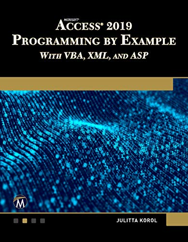 Microsoft Access 2019 Programming by Example with Vba, XML, and ASP (Microsoft Access Vba)