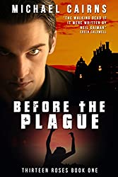 Thirteen Roses Book One: Before the Plague: An Apocalyptic Zombie Saga