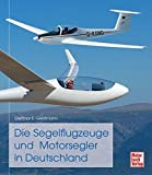 Die Segelflugzeuge und Motorsegler in Deutschland - Dietmar Geistmann