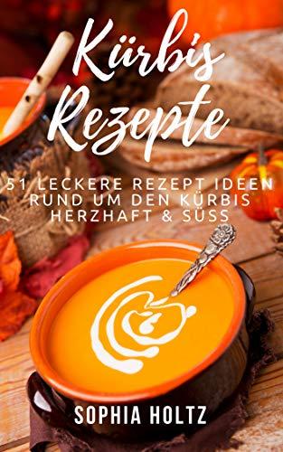 Kürbis Rezepte - 51 Leckere Rezept Ideen rund um den Kürbis: herzhaft & süß