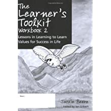 The Learner s Toolkit Student Workbook 2: Lessons in Learning to Learn, Values for Success in Life: Student Workbook Bk. 2 by Jackie Beere (2008-01-31)