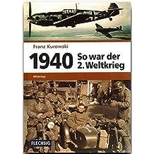 ZEITGESCHICHTE - 1940 - So war der 2. Weltkrieg - Blitzkriege - FLECHSIG Verlag (Flechsig - Geschichte/Zeitgeschichte)
