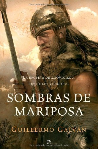 Sombras de mariposa : la epopeya de Leovigildo, rey de los visigodos (Novela Historica(la Esfera))