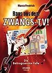 Raus aus dem Zwangs-TV !: Die Beitrag...