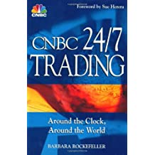 CNBC 24/7 Trading: Around the Clock, Around the World (CNBC Profit from It)