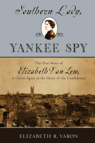 Southern Lady, Yankee Spy: The True Story of Elizabeth Van Lew, A Union Agent in the Heart of the Confederacy (Yankee Spy)