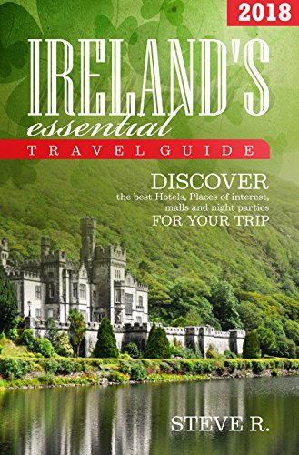 Ireland Travel Guide: 2018: Discover the best Hotels,Place of interest,malls and night parties for your trip (English Edition)