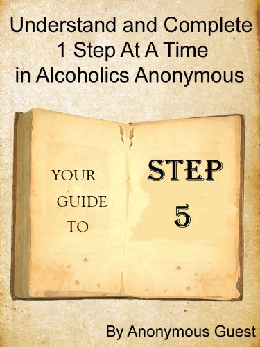 12 Steps of AA - Step 5 - Understand and Complete One Step At A Time in Recovery with Alcoholics Anonymous (English Edition)