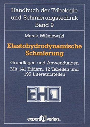 Elastohydrodynamische Schmierung: Grundlagen und Anwendungen (Handbuch der Tribologie und Schmierungstechnik)