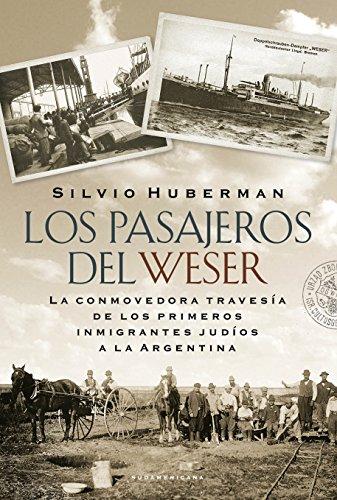 Los pasajeros del Weser: La conmovedora travesía de los primeros inmigrantes judíos a la Argentina por Silvio Huberman