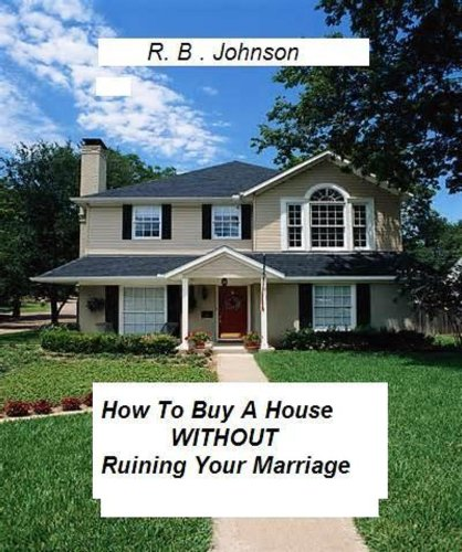 how-to-buy-a-house-without-ruining-your-marriage-real-practical-advice-for-home-shopping-that-will-e