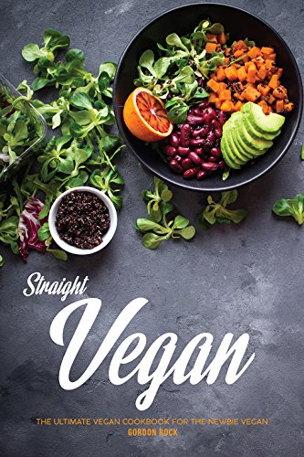 Straight Vegan: The Ultimate Vegan Cookbook for the Newbie Vegan (English Edition)