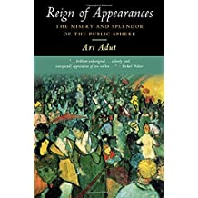 Reign of Appearances: The Misery and Splendor of the Public Sphere