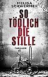 So tödlich die Stille: Thriller