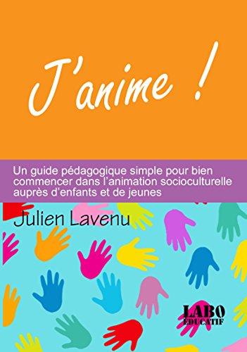 Couverture du livre J'anime !: Un guide pédagogique simple pour bien commencer dans l'animation socioculturelle auprès d'enfants et de jeunes (Le Labo Educatif t. 1)