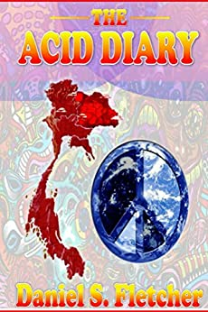 The Acid Diary: LSD, Thailand & The Heart of a Heartless World (Diaries Book 1) (English Edition) van [Daniel S. Fletcher]