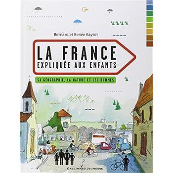 La France expliquée aux enfants: Sa géographie, la nature et les hommes