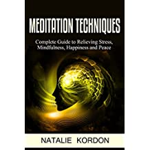 Meditation Techniques: Complete Guide to Relieving Stress, Mindfulness, Happiness and Peace (Meditation Made Easy For Beginners, How To Reduce Stress, ... and Inner Peace) (English Edition)