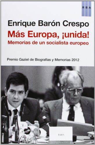 Más Europa, ¡unida!: Premio Gaziel de Biografías y Memorias 2012 (OTROS NO FICCIÓN) por ENRIQUE BARON