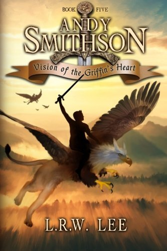 Vision of the Griffin's Heart: Teen & Young Adult Epic Fantasy with a Griffin (Andy Smithson) (Volume 5) by L. R. W. Lee (2015-12-31)