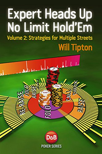 Expert Heads Up No Limit Hold'em: v. 2: Strategies for Multiple Streets por Will Tipton