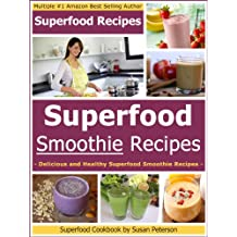 Superfood Smoothie Recipes: Delicious and Healthy Superfood Smoothie Recipes (Superfoods, Superfood Smoothies, Superfood Smoothie Recipe Book, Superfood ... Smoothie Recipes Book 2) (English Edition)