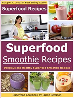 Superfood Smoothie Recipes: Delicious and Healthy Superfood Smoothie Recipes (Superfoods, Superfood Smoothies, Superfood Smoothie Recipe Book, Superfood ... Smoothie Recipes Book 2) (English Edition) von [Peterson, Susan]