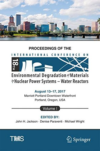 Proceedings of the 18th International Conference on Environmental Degradation of Materials in Nuclear Power Systems – Water Reactors: Volume 1 (The Minerals, Metals & Materials Series)