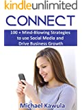 Connect: 100 + Mind-Blowing Strategies to Use Social Media and Drive Business Growth (English Edition)