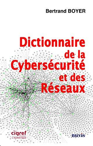 Dictionnaire de la Cybersécurité et des Réseaux par Bertrand BOYER