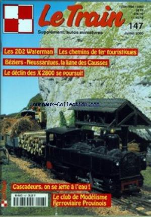 TRAIN (LE) [No 147] du 01/07/2000 - SUPPLEMENT AUTOS MINIATURES LES 2D2 WATERMAN - LES CHEMINS DE FER TOURISTIQUES - BEZIERS- NEUSSARGUES - LA LIGNE DES CAUSSES - LE DECLIN DES X2800 -CASCADEUR - LE CLUB DE MODELISME FERROVIAIRE PROVINOIS. par Collectif