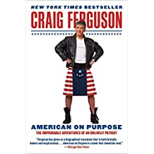 American on Purpose: The Improbable Adventures of an Unlikely Patriot by Craig Ferguson (2010-06-01)