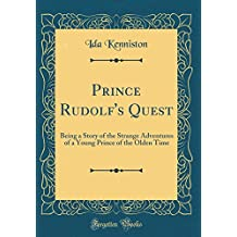 Prince Rudolf's Quest: Being a Story of the Strange Adventures of a Young Prince of the Olden Time (Classic Reprint)