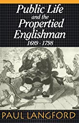 Public Life And Propertied Englishmen, 1689-1798: The Ford Lectures Delivered in the University of Oxford 1990