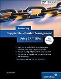 Enhancing Supplier Relationship Management Using SAP SRM: A detailed and practical understanding of SAP SRM (SAP PRESS: englisch)