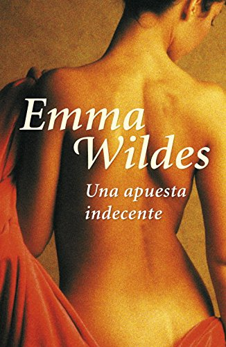 Una apuesta indecente (NARRATIVA FEMENINA) por Emma Wildes