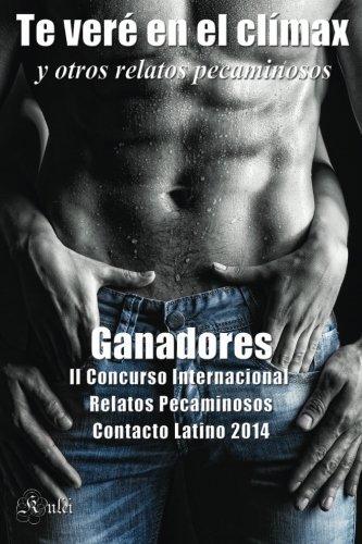 Te ver?? en el cl??max y otros relatos pecaminosos (Spanish Edition) by Alfredo Ruiz Islas (2014-10-18)