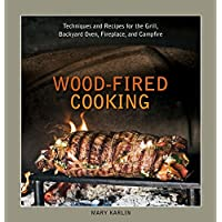 Wood-fired Cooking: Techniques and Recipes for the Grill, Backyard Oven, Fireplace, and Campfire: Techniques and Recipes…
