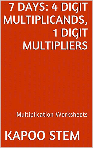 7 Multiplication Worksheets with 4-Digit Multiplicands, 1-Digit Multipliers: Math Practice Workbook (7 Days Math Multiplication Series)