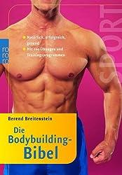 Die Bodybuilding-Bibel: Natürlich, erfolgreich, gesund  (mit 100 Übungen und Trainingsprogrammen)
