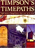 Timpson's Time Paths: Journeys Through History from the Stone Age to Steam