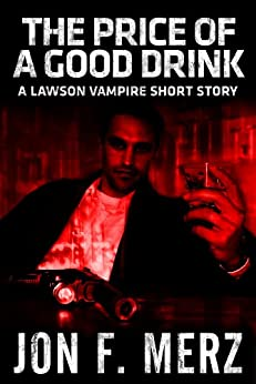 The Price of a Good Drink: A Lawson Vampire Short Story (The Lawson Vampire Series) by [Merz, Jon F.]