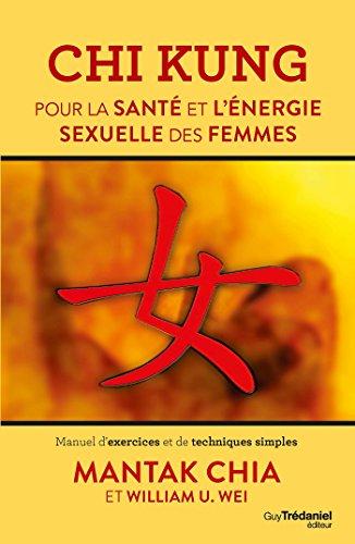 Chi Kung pour la santé et l'énergie sexuelle des femmes : Manuel d'exercices et de techniques simples par Mantak Chia