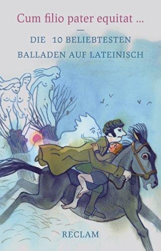 Cum filio pater equitat: Die 10 beliebtesten Balladen auf Lateinisch (Reclams Universal-Bibliothek, Band 19362) Die 10 beliebtesten
