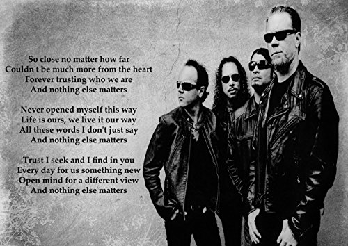 Metallica – Nothing Else Matters – Liedtext – tolle Rock Metall Album Cover Design Musik Band beste Foto Bild Einzigartige Print A3 Poster