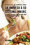 55 Recetas De Comidas Para un Impulso Inmune: 55 Formas De Fortalecer Rápido Su Sistema Inmune Mediante Fuentes De Alimento Natural
