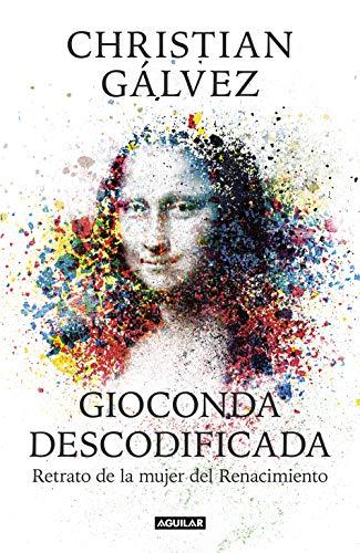 Gioconda descodificada: Retrato de la mujer del Renacimiento por Christian Gálvez