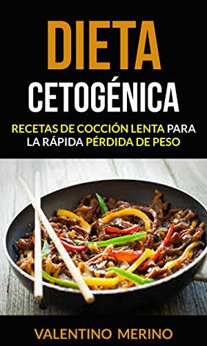 Dieta cetogénica: Recetas de cocción lenta para la rápida pérdida de peso por Valentino Merino