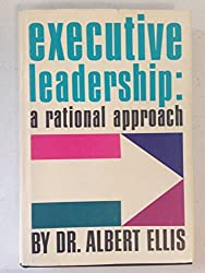 Executive leadership: A rational approach by Albert Ellis (1972-08-02)